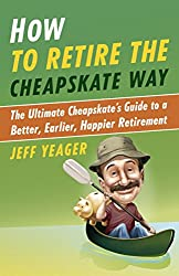 Image of book cover for ... How to Retire the Cheapskate Way: The Ultimate Cheapskate's Guide to a Better, Earlier, Happier Retirement