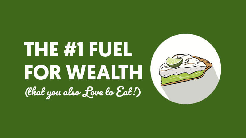 The #1 Fuel for Wealth (that you also Love to Eat!)